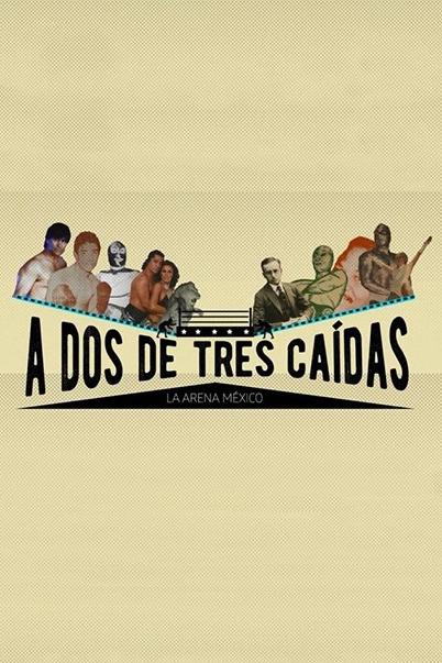 A dos de tres caídas: la Arena México